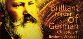 Brilliant Master of German Classicism——Brahms Works II